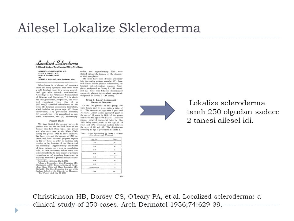 Ailesel Lokalize Skleroderma Christianson HB, Dorsey CS, O'leary PA, et al. Localized scleroderma: a clinical study of 250 cases. Arch Dermatol 1956;7
