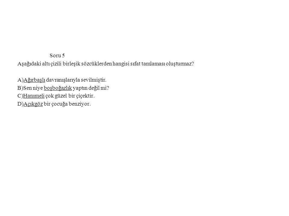 Soru 5 Aşağıdaki altı çizili birleşik sözcüklerden hangisi sıfat tamlaması oluşturmaz? A)Ağırbaşlı davranışlarıyla sevilmiştir. B)Sen niye boşboğazlık