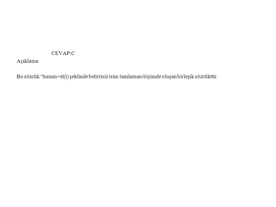 """CEVAP:C Açıklama Bu sözcük """"hanım+el(i) şeklinde belirtisiz isim tamlaması biçimde oluşan birleşik sözcüktür."""