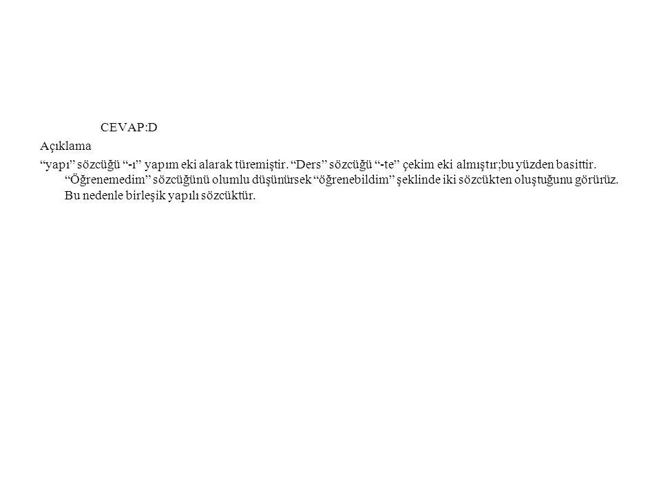 """CEVAP:D Açıklama """"yapı"""" sözcüğü """"-ı"""" yapım eki alarak türemiştir. """"Ders"""" sözcüğü """"-te"""" çekim eki almıştır;bu yüzden basittir. """"Öğrenemedim"""" sözcüğünü"""