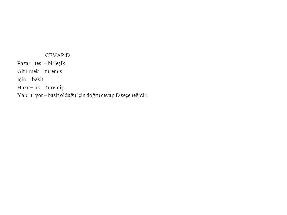 CEVAP:D Pazar+ tesi = birleşik Git+ mek = türemiş İçin = basit Hazır+ lık = türemiş Yap+ı+yor = basit olduğu için doğru cevap D seçeneğidir.