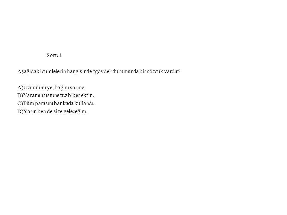 CEVAP:B Açıklama A,C ve D seçeneklerinde yapım eki alan herhangi bir sözcük kullanılmamıştır.