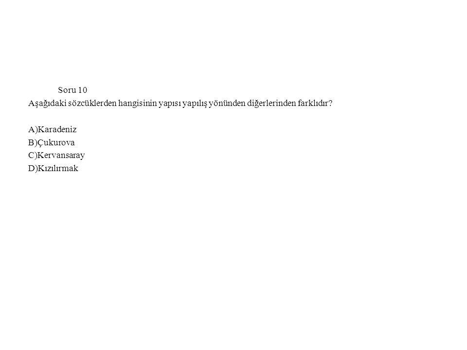 Soru 10 Aşağıdaki sözcüklerden hangisinin yapısı yapılış yönünden diğerlerinden farklıdır? A)Karadeniz B)Çukurova C)Kervansaray D)Kızılırmak