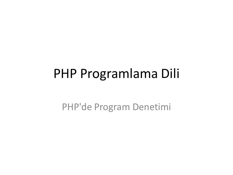 PHP Programlama Dili PHP de Program Denetimi
