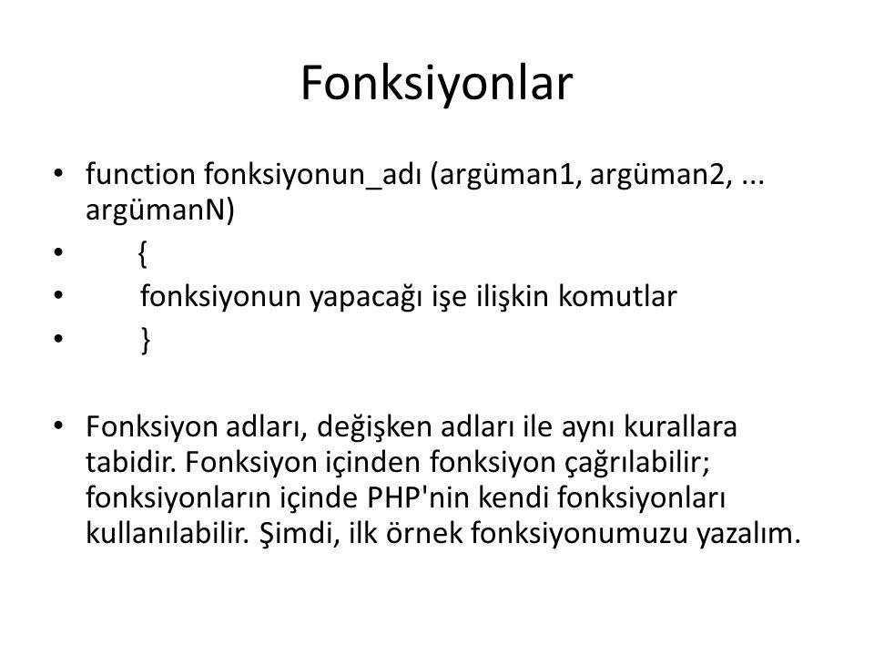 Fonksiyonlar function fonksiyonun_adı (argüman1, argüman2,... argümanN) { fonksiyonun yapacağı işe ilişkin komutlar } Fonksiyon adları, değişken adlar