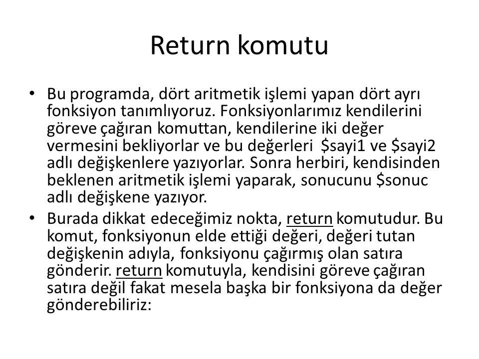 Return komutu Bu programda, dört aritmetik işlemi yapan dört ayrı fonksiyon tanımlıyoruz. Fonksiyonlarımız kendilerini göreve çağıran komuttan, kendil