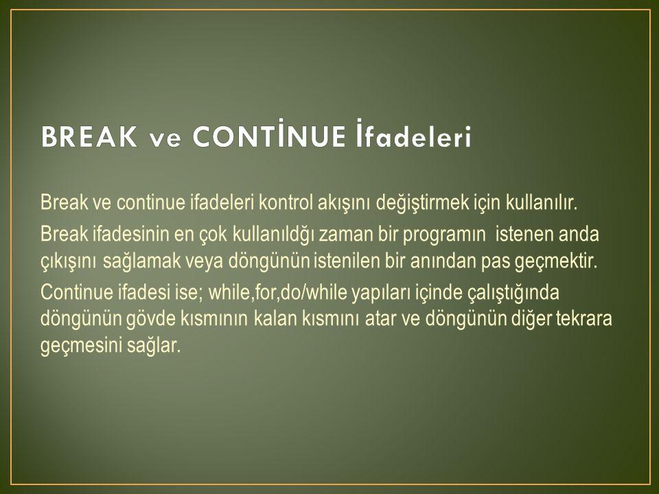 Break ve continue ifadeleri kontrol akışını değiştirmek için kullanılır. Break ifadesinin en çok kullanıldğı zaman bir programın istenen anda çıkışını