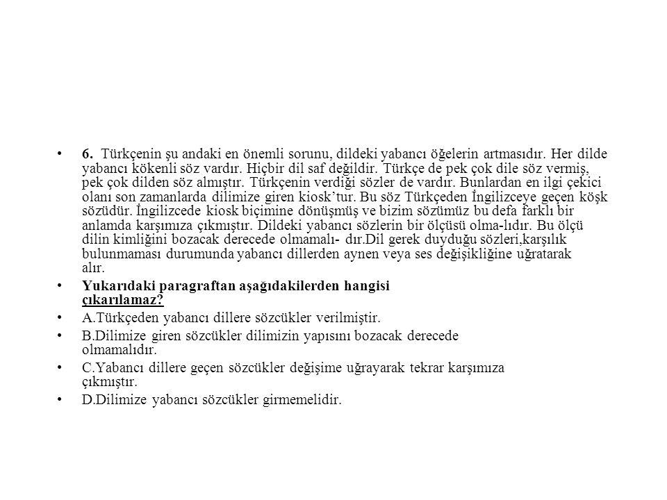 6.Türkçenin şu andaki en önemli sorunu, dildeki yabancı öğelerin artmasıdır.