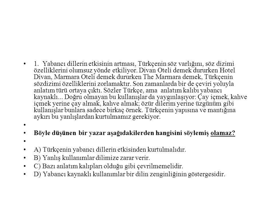 1. Yabancı dillerin etkisinin artması, Türkçenin söz varlığını, söz dizimi özelliklerini olumsuz yönde etkiliyor. Divan Oteli demek dururken Hotel Div