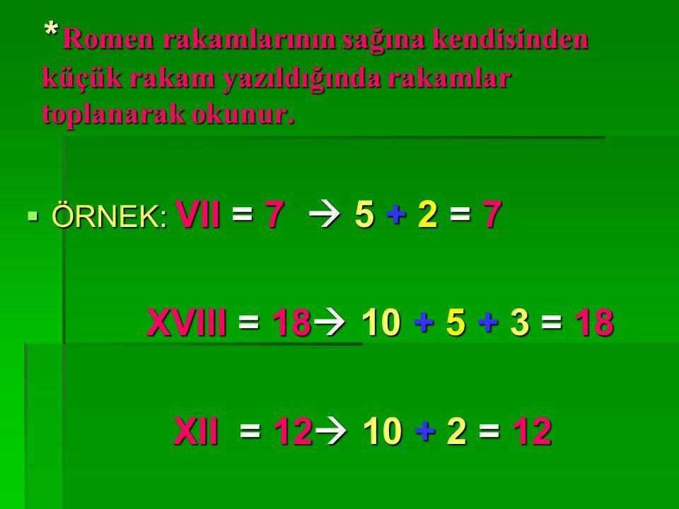 * Romen rakamlarından V yan yana iki defa yazılamaz. ÖÖÖÖrnek: V = 5 V V= 10  * * * * Romen rakamlarının soluna kendisinden küçük rakam yazıld