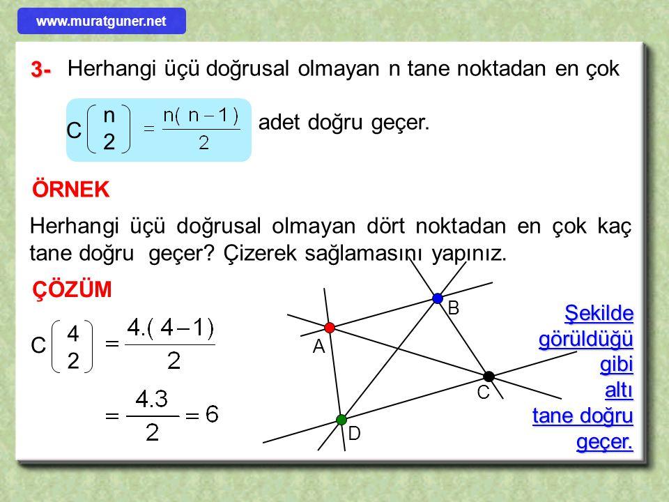3- Herhangi üçü doğrusal olmayan n tane noktadan en çok adet doğru geçer. ÖRNEK Herhangi üçü doğrusal olmayan dört noktadan en çok kaç tane doğru geçe