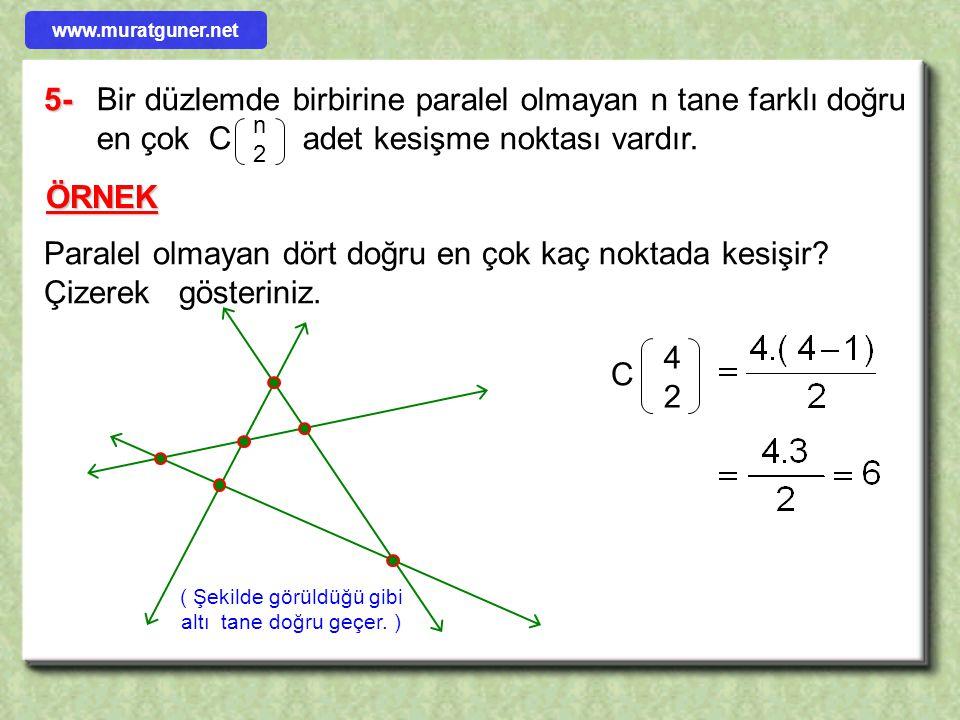 5-Bir düzlemde birbirine paralel olmayan n tane farklı doğru en çok C adet kesişme noktası vardır. n2n2 ÖRNEK Paralel olmayan dört doğru en çok kaç no