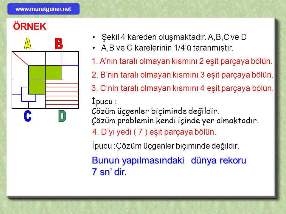 Şekil 4 kareden oluşmaktadır. A,B,C ve D A,B ve C karelerinin 1/4'ü taranmıştır. 1. A'nın taralı olmayan kısmını 2 eşit parçaya bölün. 2. B'nin taralı