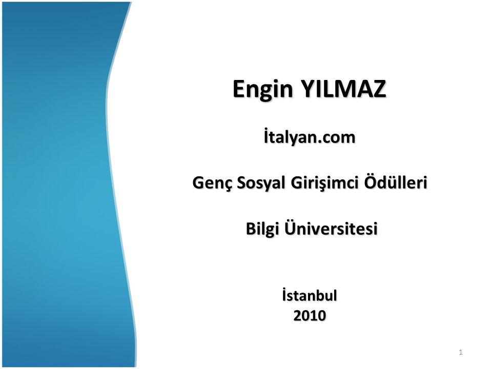 1 Engin YILMAZ İtalyan.com Genç Sosyal Girişimci Ödülleri Bilgi Üniversitesi Bilgi Üniversitesiİstanbul2010