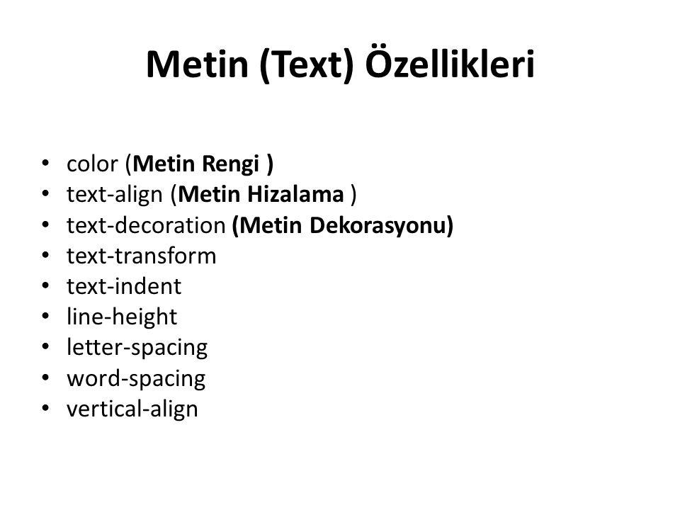 Metin (Text) Özellikleri color (Metin Rengi ) text-align (Metin Hizalama ) text-decoration (Metin Dekorasyonu) text-transform text-indent line-height