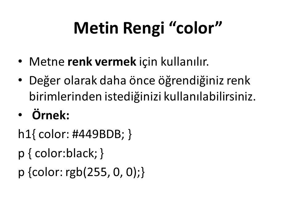 """Metin Rengi """"color"""" Metne renk vermek için kullanılır. Değer olarak daha önce öğrendiğiniz renk birimlerinden istediğinizi kullanılabilirsiniz. Örnek:"""