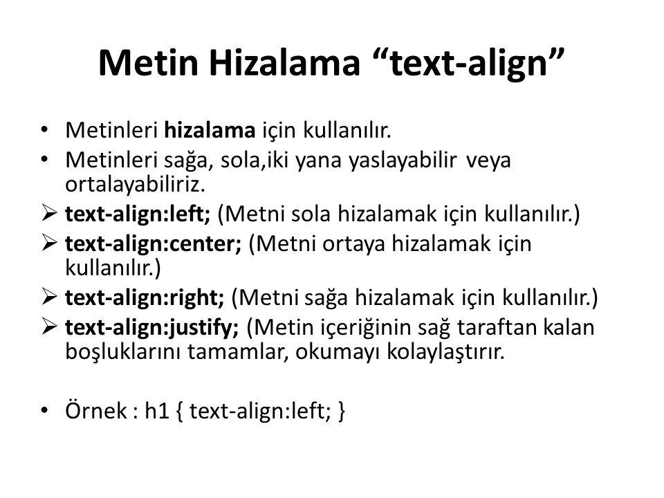 """Metin Hizalama """"text-align"""" Metinleri hizalama için kullanılır. Metinleri sağa, sola,iki yana yaslayabilir veya ortalayabiliriz.  text-align:left; (M"""
