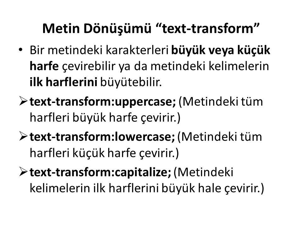 """Metin Dönüşümü """"text-transform"""" Bir metindeki karakterleri büyük veya küçük harfe çevirebilir ya da metindeki kelimelerin ilk harflerini büyütebilir."""