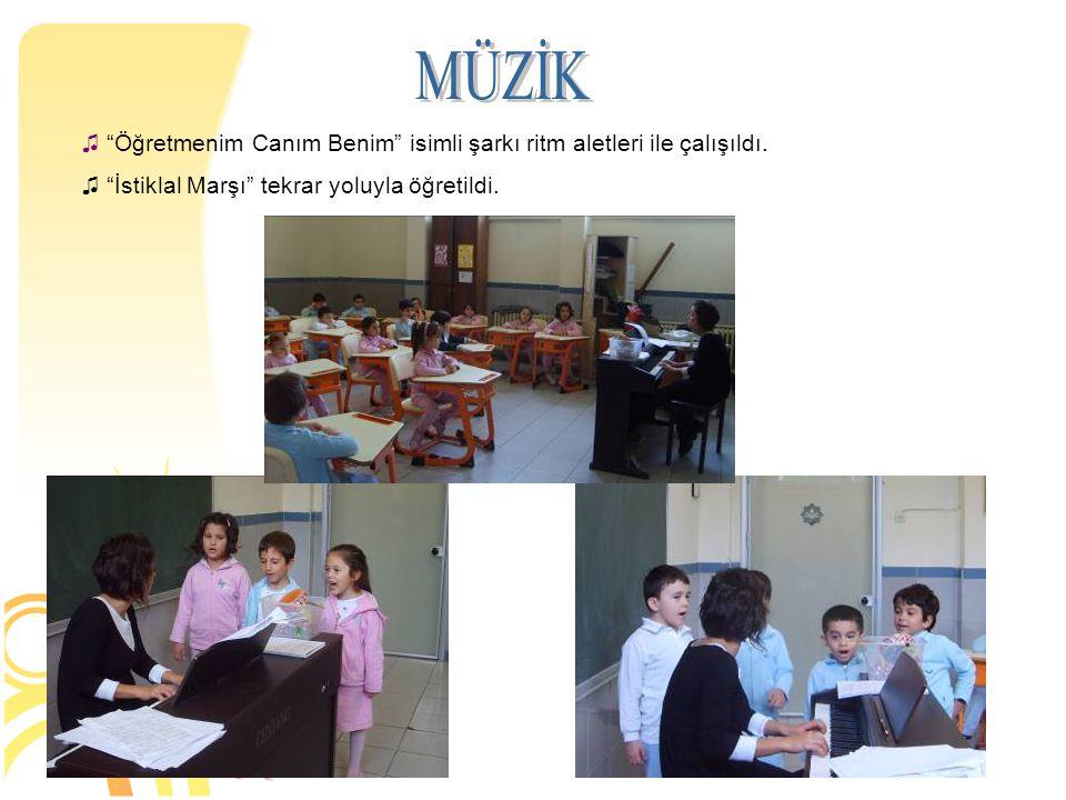 """♫ """"Öğretmenim Canım Benim"""" isimli şarkı ritm aletleri ile çalışıldı. ♫ """"İstiklal Marşı"""" tekrar yoluyla öğretildi."""