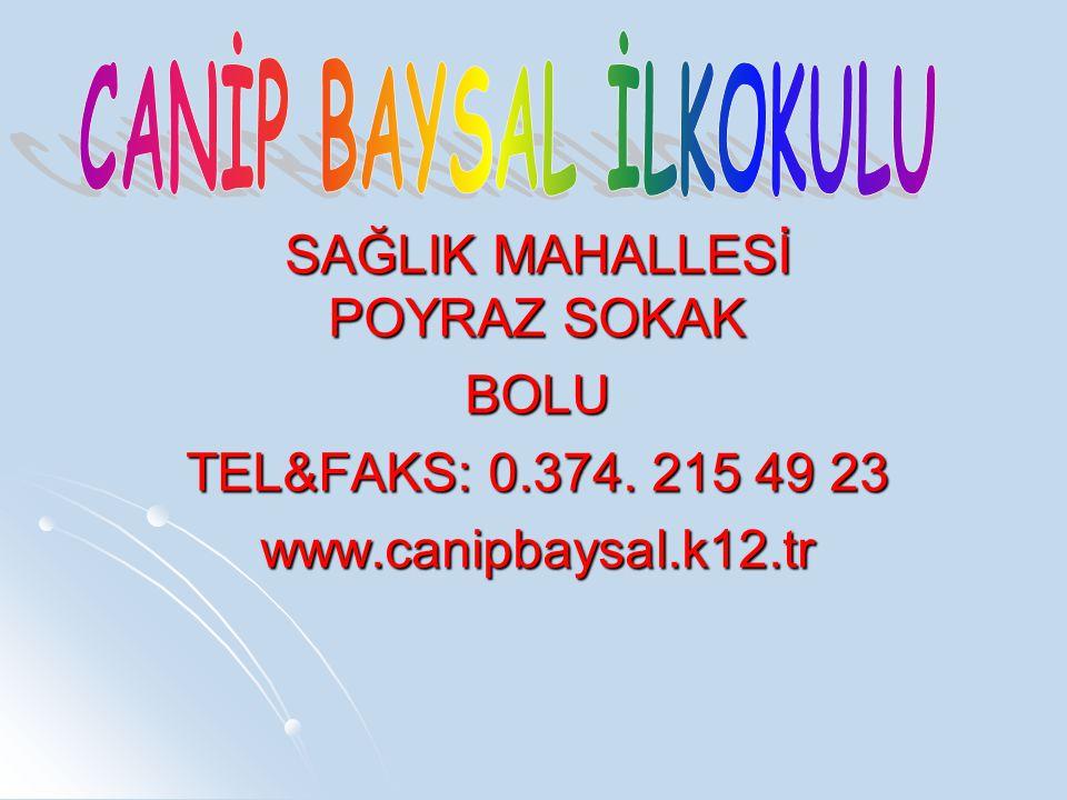 SAĞLIK MAHALLESİ POYRAZ SOKAK BOLU TEL&FAKS: 0.374. 215 49 23 www.canipbaysal.k12.tr