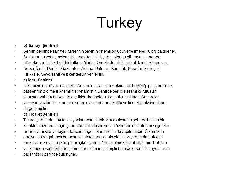 Turkey b) Sanayi Şehirleri Şehrin gelirinde sanayi ürünlerinin payının önemli olduğu yerleşmeler bu gruba girerler. Söz konusu yerleşmelerdeki sanayi