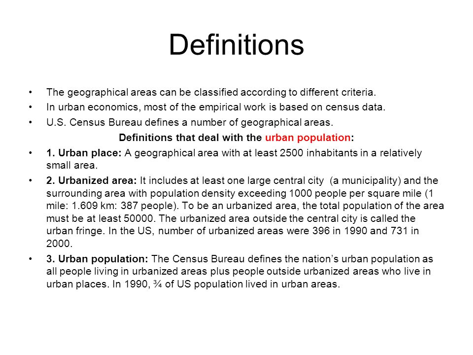 Definitions The geographical areas can be classified according to different criteria. In urban economics, most of the empirical work is based on censu