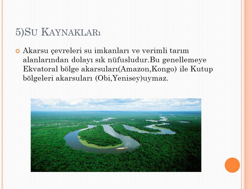 5)S U K AYNAKLARı Akarsu çevreleri su imkanları ve verimli tarım alanlarından dolayı sık nüfusludur.Bu genellemeye Ekvatoral bölge akarsuları(Amazon,K
