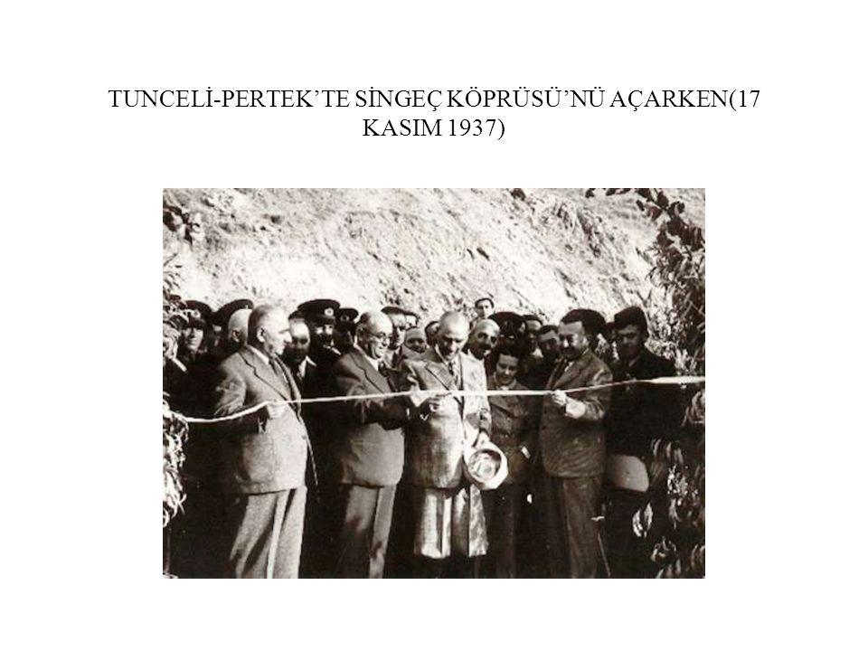 TUNCELİ-PERTEK'TE SİNGEÇ KÖPRÜSÜ'NÜ AÇARKEN(17 KASIM 1937)