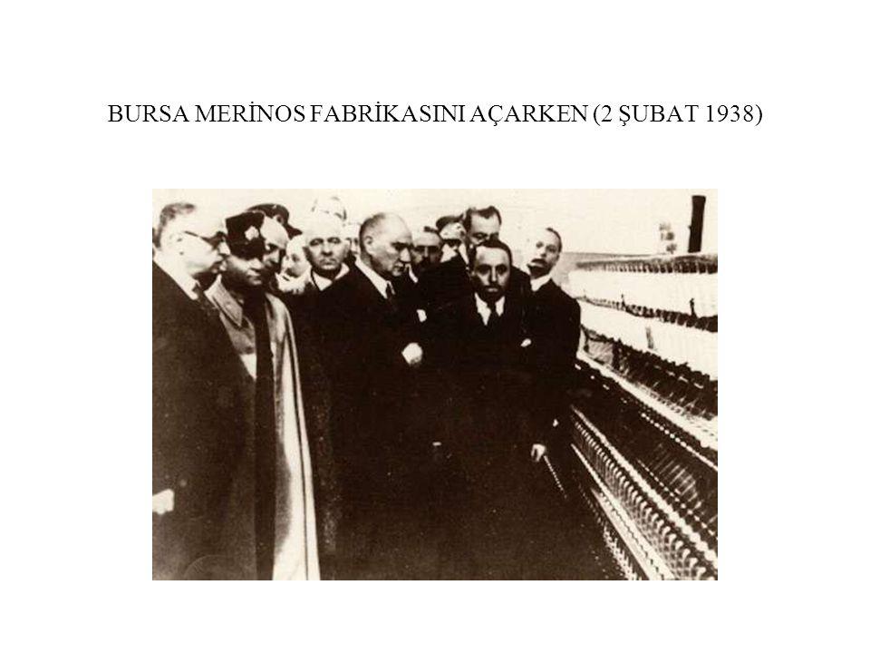 BURSA MERİNOS FABRİKASINI AÇARKEN (2 ŞUBAT 1938)