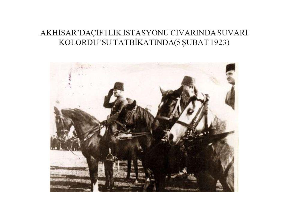 AKHİSAR'DAÇİFTLİK İSTASYONU CİVARINDA SUVARİ KOLORDU'SU TATBİKATINDA(5 ŞUBAT 1923)