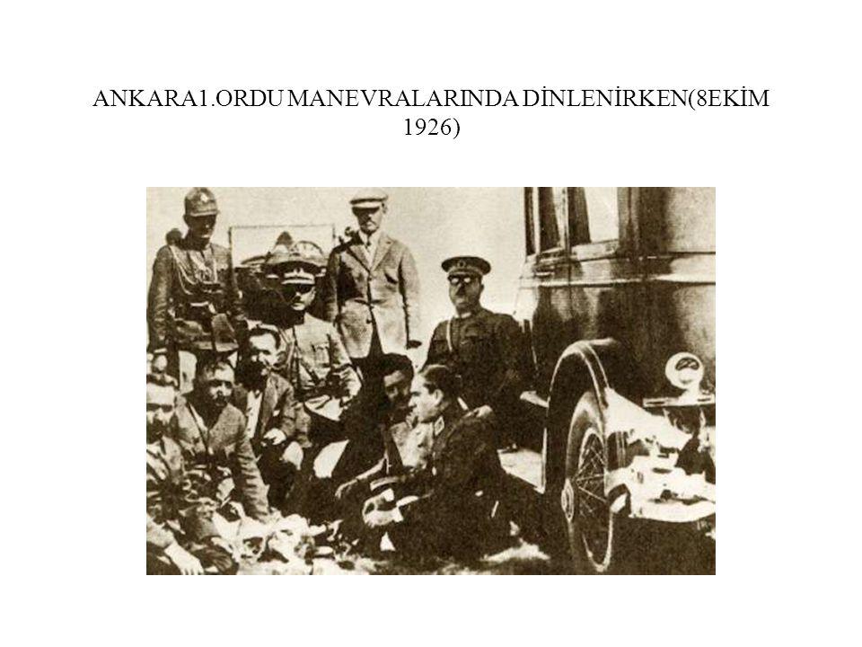ANKARA1.ORDU MANEVRALARINDA DİNLENİRKEN(8EKİM 1926)