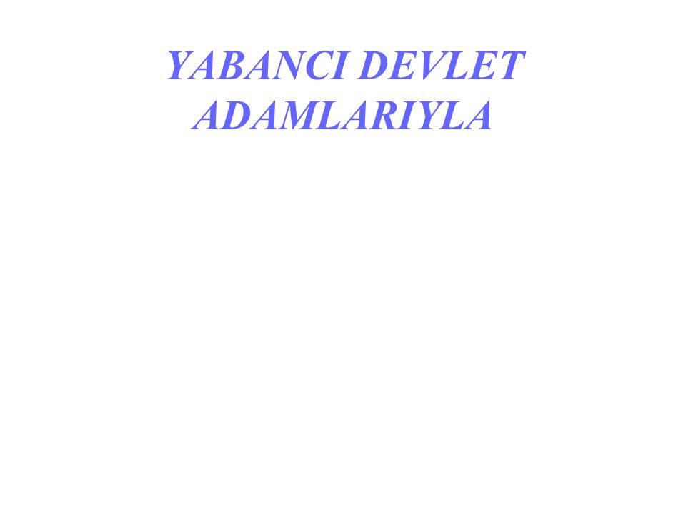 YABANCI DEVLET ADAMLARIYLA