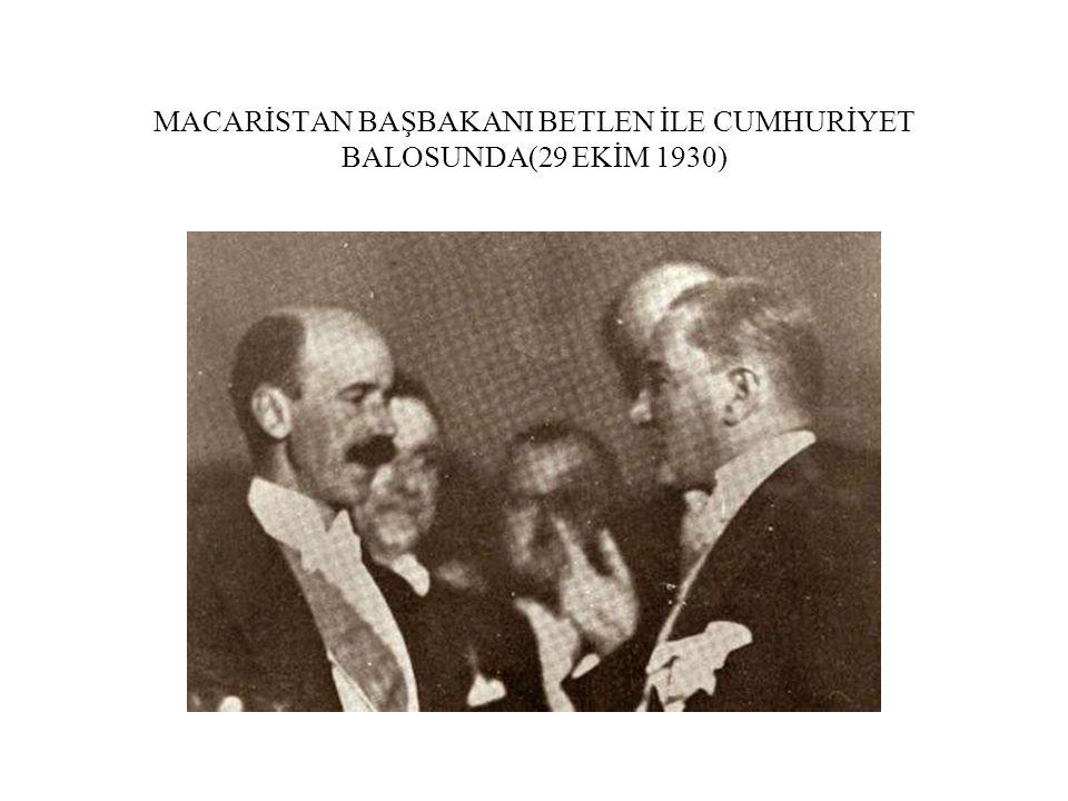 MACARİSTAN BAŞBAKANI BETLEN İLE CUMHURİYET BALOSUNDA(29 EKİM 1930)