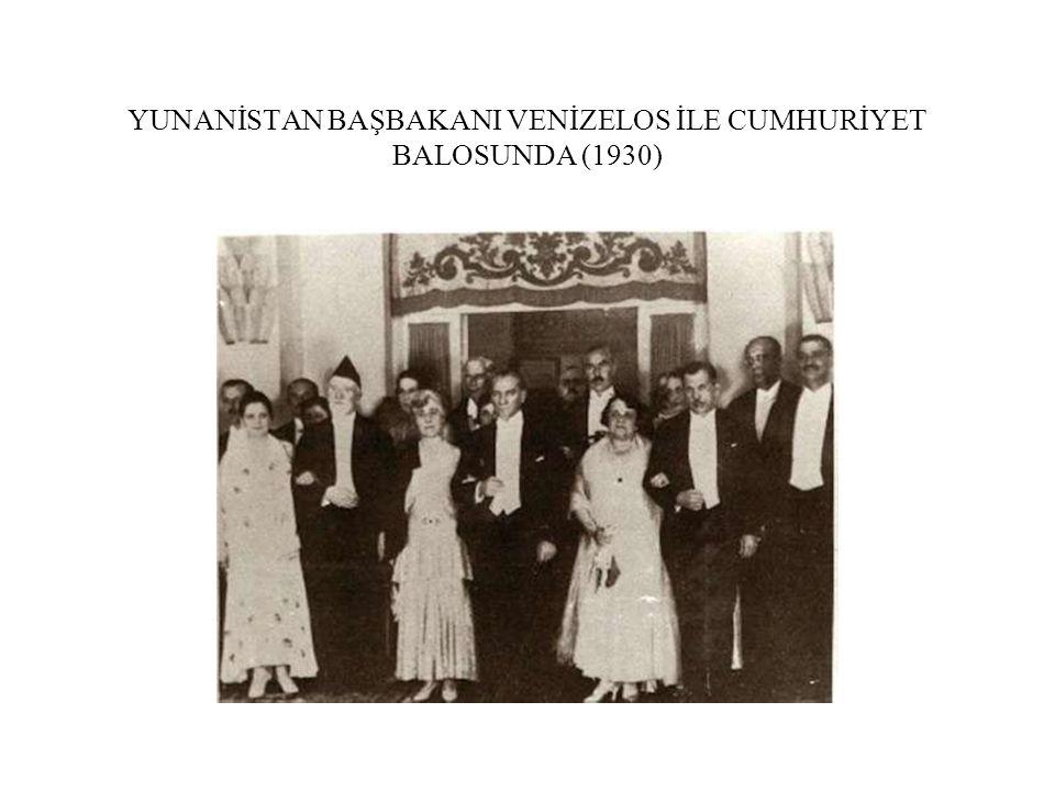 YUNANİSTAN BAŞBAKANI VENİZELOS İLE CUMHURİYET BALOSUNDA (1930)