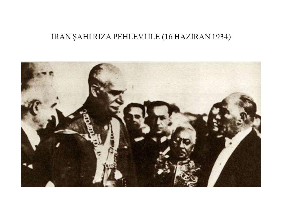 İRAN ŞAHI RIZA PEHLEVİ İLE (16 HAZİRAN 1934)