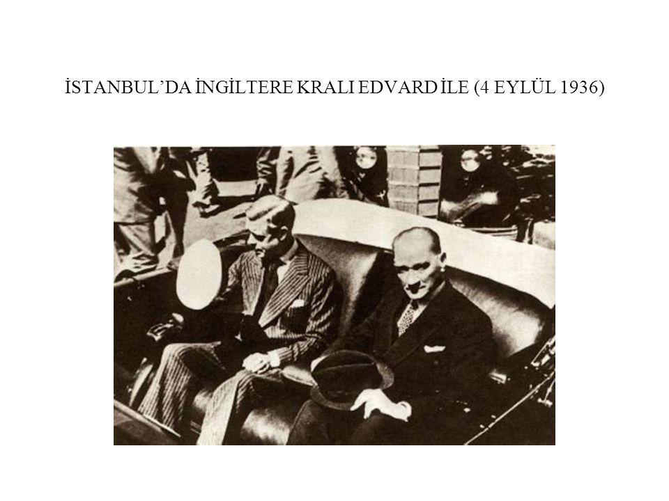 İSTANBUL'DA İNGİLTERE KRALI EDVARD İLE (4 EYLÜL 1936)