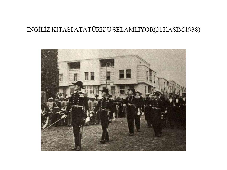 İNGİLİZ KITASI ATATÜRK'Ü SELAMLIYOR(21 KASIM 1938)