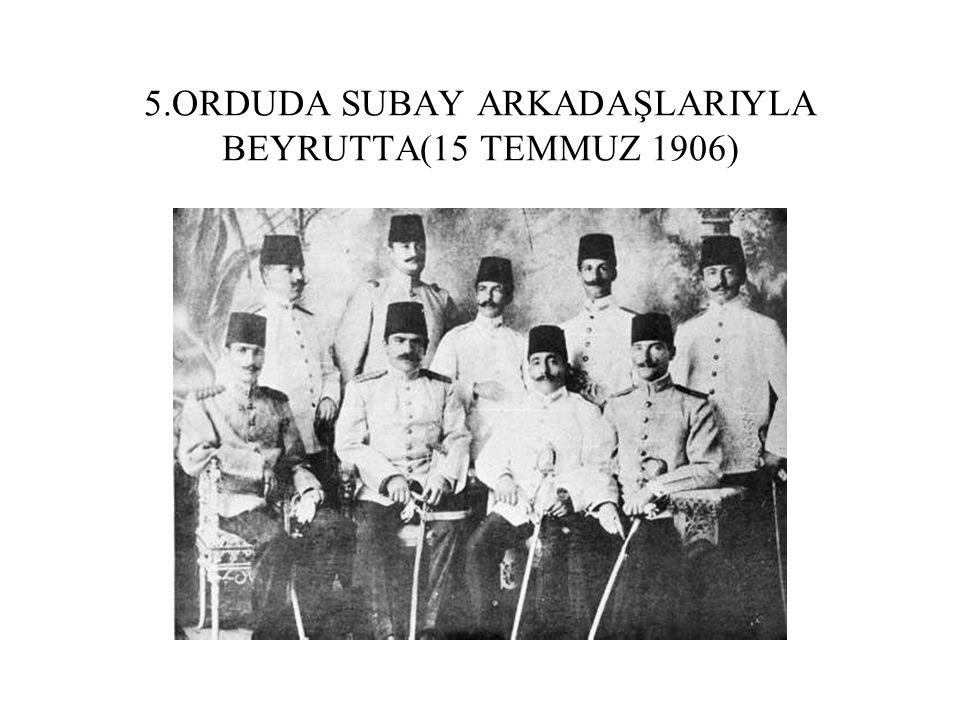 5.ORDUDA SUBAY ARKADAŞLARIYLA BEYRUTTA(15 TEMMUZ 1906)
