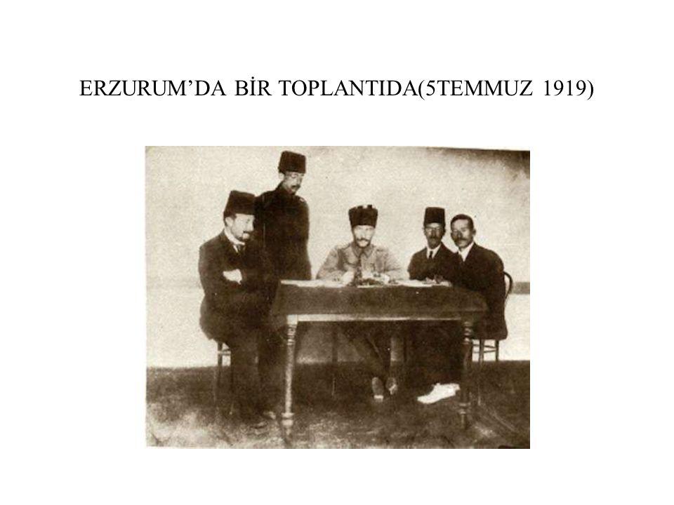 ERZURUM'DA BİR TOPLANTIDA(5TEMMUZ 1919)