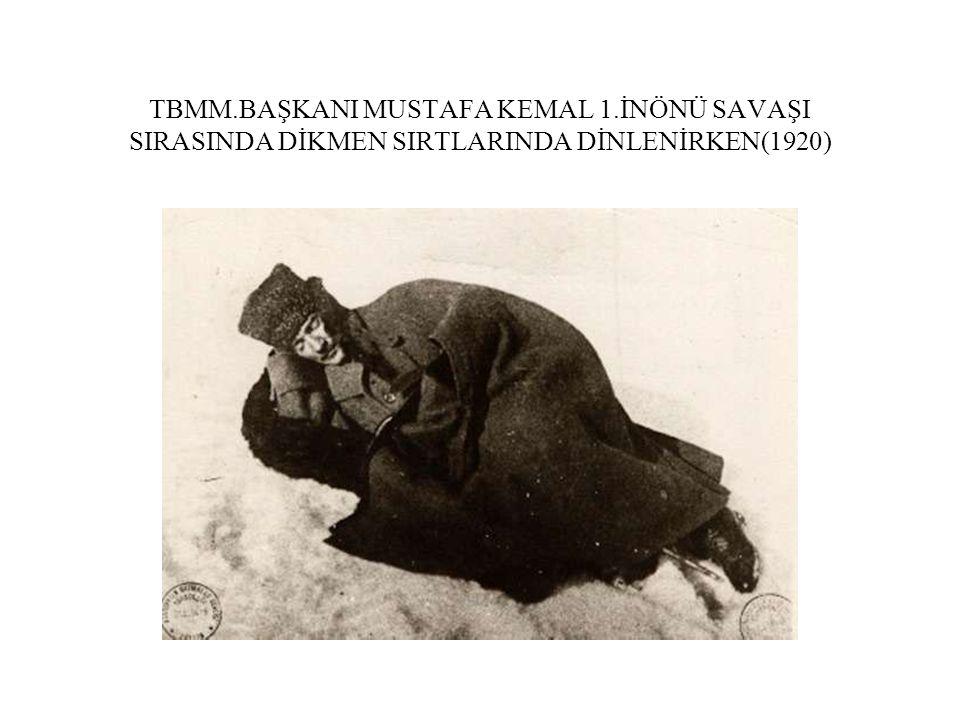 TBMM.BAŞKANI MUSTAFA KEMAL 1.İNÖNÜ SAVAŞI SIRASINDA DİKMEN SIRTLARINDA DİNLENİRKEN(1920)