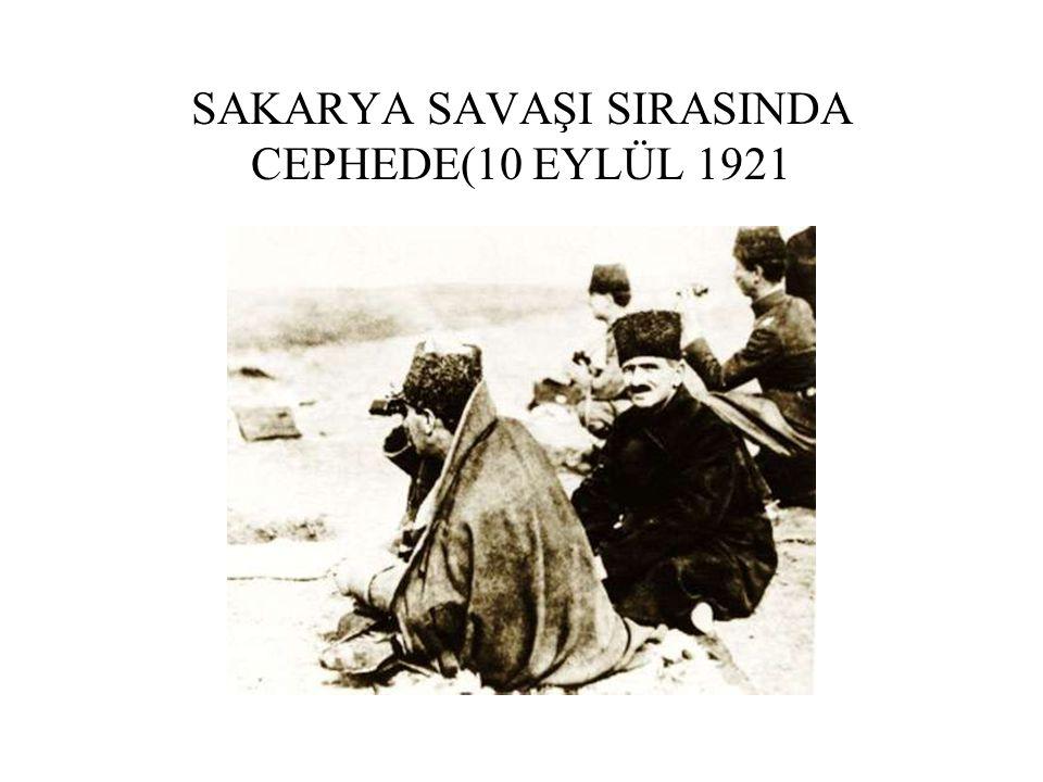 SAKARYA SAVAŞI SIRASINDA CEPHEDE(10 EYLÜL 1921