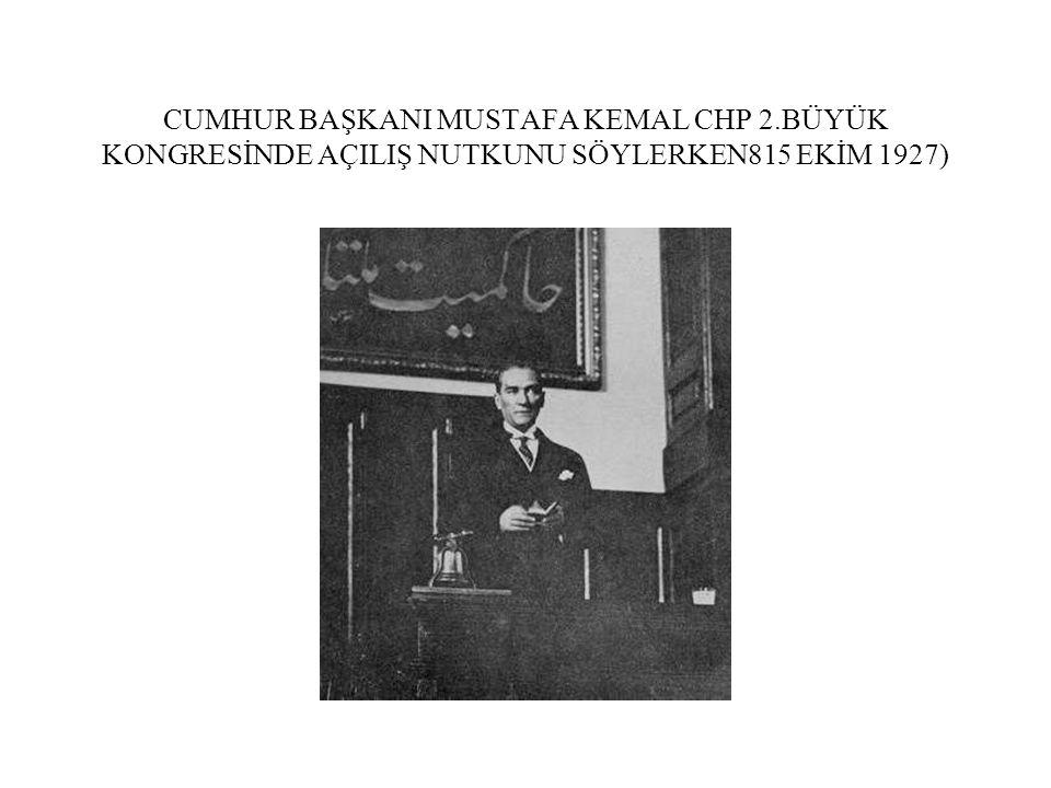 CUMHUR BAŞKANI MUSTAFA KEMAL CHP 2.BÜYÜK KONGRESİNDE AÇILIŞ NUTKUNU SÖYLERKEN815 EKİM 1927)