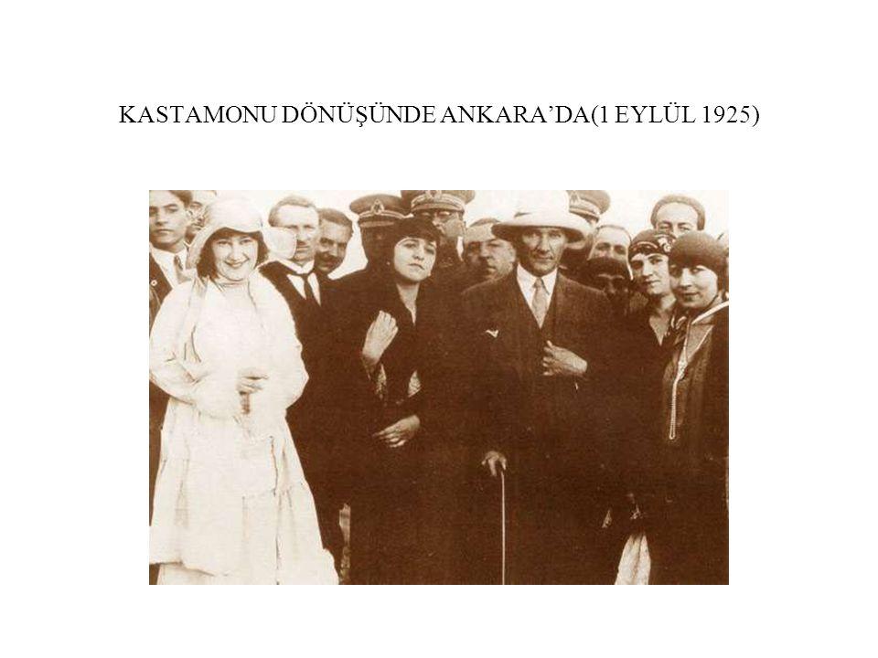 KASTAMONU DÖNÜŞÜNDE ANKARA'DA(1 EYLÜL 1925)