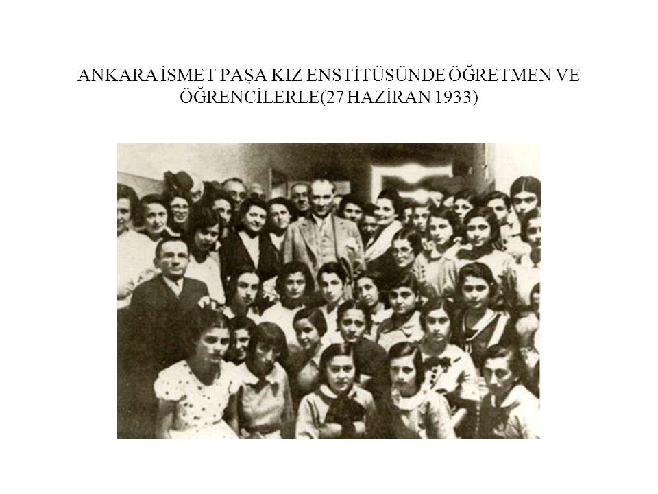 ANKARA İSMET PAŞA KIZ ENSTİTÜSÜNDE ÖĞRETMEN VE ÖĞRENCİLERLE(27 HAZİRAN 1933)
