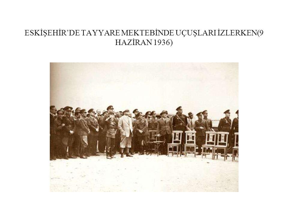 ESKİŞEHİR'DE TAYYARE MEKTEBİNDE UÇUŞLARI İZLERKEN(9 HAZİRAN 1936)