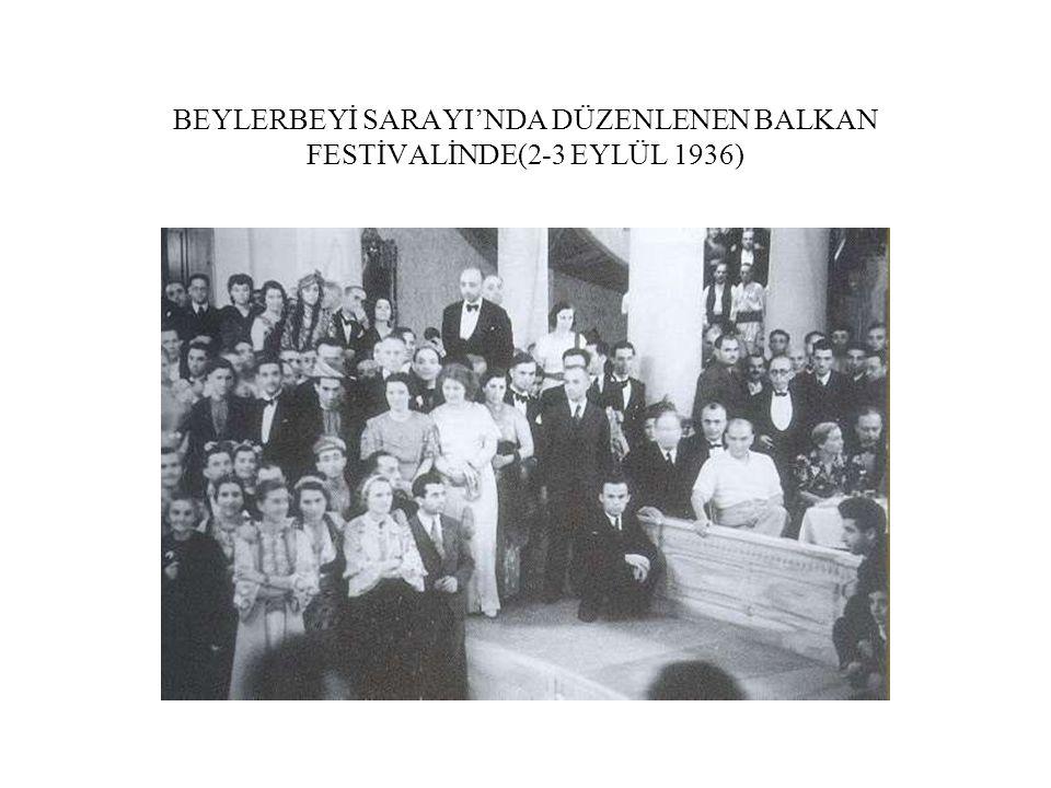 BEYLERBEYİ SARAYI'NDA DÜZENLENEN BALKAN FESTİVALİNDE(2-3 EYLÜL 1936)