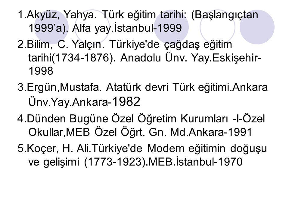 1.Akyüz, Yahya. Türk eğitim tarihi: (Başlangıçtan 1999'a). Alfa yay.İstanbul-1999 2.Bilim, C. Yalçın. Türkiye'de çağdaş eğitim tarihi(1734-1876). Anad