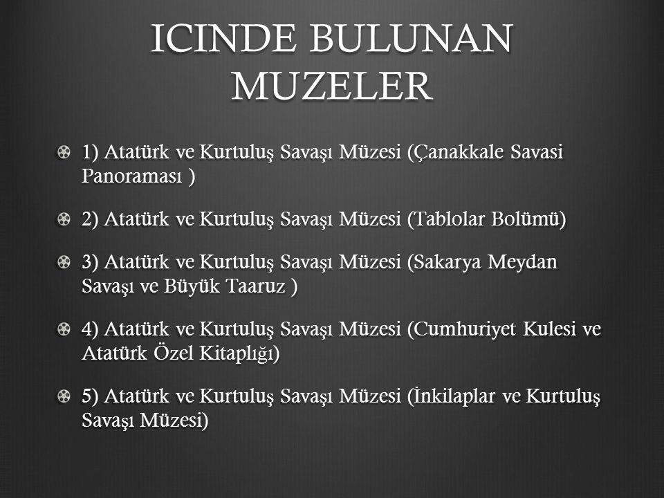 ICINDE BULUNAN MUZELER 1) Atatürk ve Kurtulu ş Sava ş ı Müzesi (Çanakkale Savasi Panoraması ) 2) Atatürk ve Kurtulu ş Sava ş ı Müzesi (Tablolar Bolümü