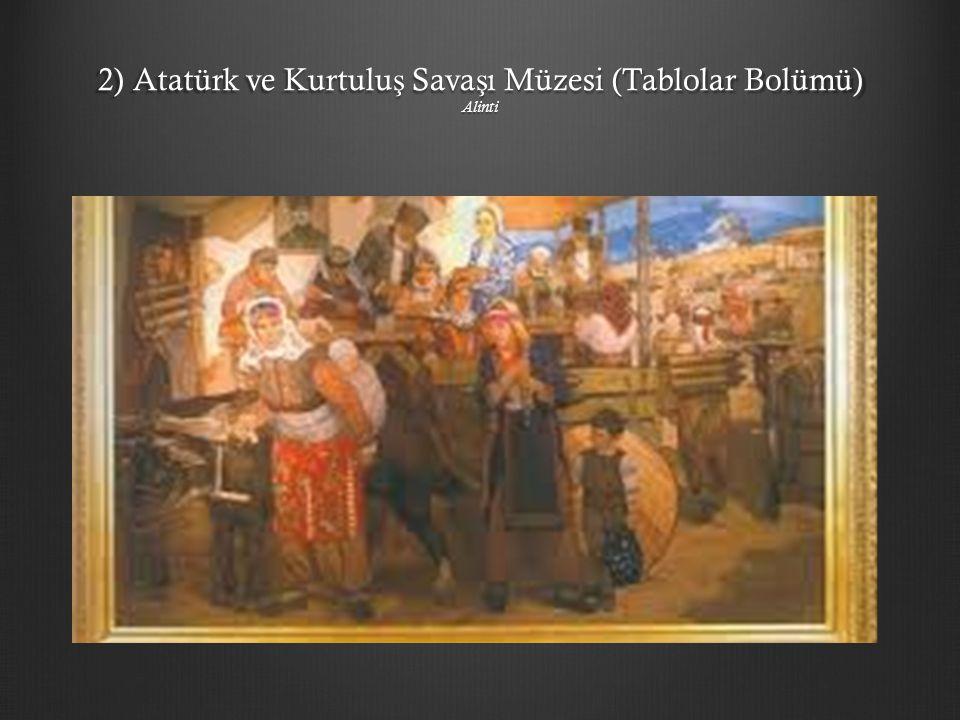 2) Atatürk ve Kurtulu ş Sava ş ı Müzesi (Tablolar Bolümü) Alinti