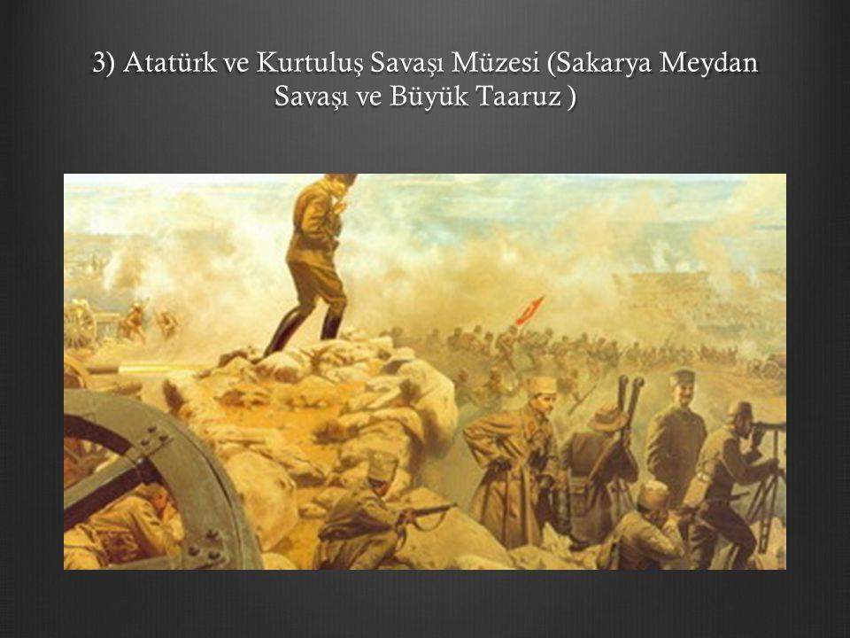 3) Atatürk ve Kurtulu ş Sava ş ı Müzesi (Sakarya Meydan Sava ş ı ve Büyük Taaruz )